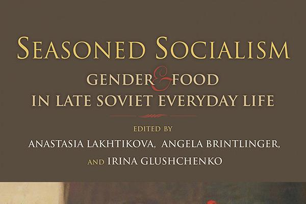 Cover of 'Seasoned Socialism: Gender & Food in Late Soviet Everyday Life'